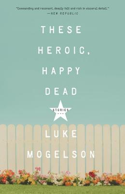 these-heroic-happy-dead-mogelson